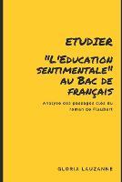 Etudier L'Education sentimentale au Bac de francais: Analyse des passages cles du roman de Flaubert (Paperback)