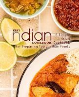 Easy Indian Cookbook: A Simple Asian Cookbook for Preparing Tasty Indian Foods (Paperback)