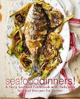 Seafood Dinners!: A Tasty Seafood Cookbook with Delicious Seafood Recipes for Dinner (Paperback)