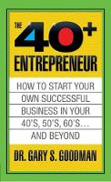 The Forty Plus Entrepreneur: How to Start a Successful Business in Your 40's, 50's and Beyond: How to Start a Successful Business in Your 40's, 50's and Beyond (Paperback)