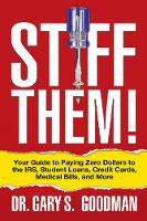 Stiff Them!: Your Guide to Paying Zero Dollars to the IRS, Student Loans, Credit Cards, Medical Bills, and More (Paperback)