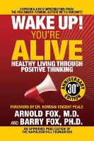 Wake Up! You're Alive: Healthy Living Through Positive Thinking: Healthy Living Through Positive Thinking (Paperback)