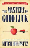 The Mastery of Good Luck (Master Class Series) (Paperback)