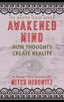 Awakened Mind (Master Class Series): How Thoughts Create Reality (Paperback)