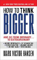 How to Think Bigger: And Go From Ordinary...To Extraordinary (Paperback)