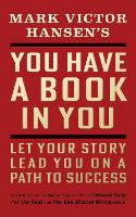 You Have a Book in You - Revised Edition: Let Your Story Lead You On a Path to Success (Paperback)