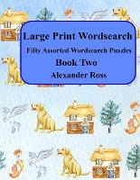 Large Print Wordsearch: Fifty Assorted Wordsearch Puzzles Book Two - Large Print Wordsearch 2 (Paperback)