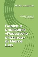 Capire e analizzare Pescatore d'Islanda di Pierre Loti: Analisi del romanzo di Pierre Loti (Paperback)