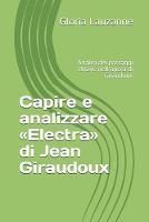 Capire e analizzare Electra di Jean Giraudoux: Analisi dei passaggi chiave nell'opera di Giraudoux (Paperback)