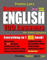 Preston Lee's Beginner English 100 Lessons For French Speakers (British) - Preston Lee's English for French Speakers (British Version) (Paperback)