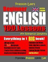 Preston Lee's Beginner English 100 Lessons For Romanian Speakers (British) - Preston Lee's English for Romanian Speakers (British Version) (Paperback)