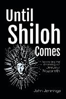 Until Shiloh Comes: Reconciling the Chronology of Jesus of Nazareth (Paperback)