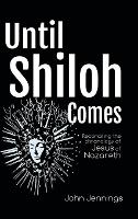 Until Shiloh Comes: Reconciling the Chronology of Jesus of Nazareth (Hardback)