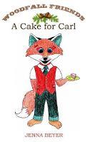 A Cake for Carl - Woodfall Friends 2 (Hardback)