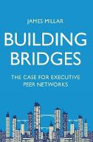 Building Bridges: The Case for Executive Peer Networks (Hardback)