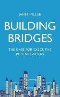 Building Bridges: The Case for Executive Peer Networks (Paperback)