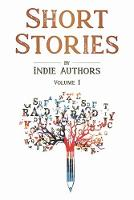 Short Stories by Indie Authors: Volume 1 (Paperback)