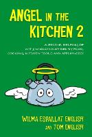 Angel in the Kitchen 2: A Second Helping of Wit & Wisdom Inspired by Food, Cooking, Kitchen Tools and Appliances! (Paperback)