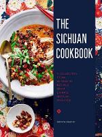 The Sichuan Cookbook: A Collection of 88 Authentic Recipes from China's Sichuan Province (Hardback)
