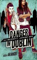 Danger in Dublin - Jj Bennett: Junior Spy 4 (Paperback)