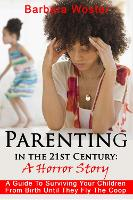 Parenting in the 21st Century: A horror story (Paperback)