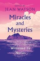 Miracles and Mysteries: Witnessed by Nurses (Paperback)
