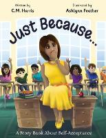 Just Because...: A Story Book About Self-Acceptance - Ms. Freckle School Stories 1 (Hardback)