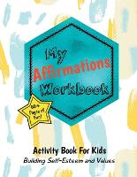 My Affirmations Workbook: Activities for Kids That Build Self-Esteem and Values (Paperback)