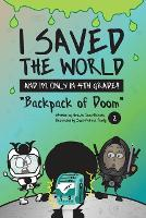 I Saved the World and I'm Only in 4th Grade!: Backpack of Doom - I Saved the World and I'm Only in 4th Grade! 2 (Paperback)
