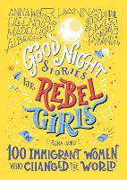 Good Night Stories For Rebel Girls: 100 Immigrant Women Who Changed The World