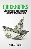 QuickBooks: Beginner's Guide to Bookkeeping and Accounting for Small Businesses (Paperback)