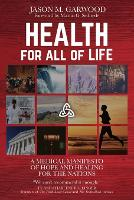 Health for All of Life: A Medical Manifesto of Hope and Healing for the Nations (Paperback)