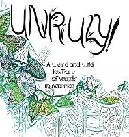 Unruly! A Weird And Wild History Of Weeds In America (Hardback)