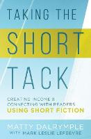 Taking the Short Tack: Creating Income and Connecting with Readers Using Short Fiction (Paperback)