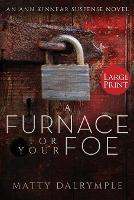 A Furnace for Your Foe: An Ann Kinnear Suspense Novel - Large Print Edition - Ann Kinnear Suspense Novels 4 (Paperback)