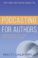 The Indy Author's Guide to Podcasting for Authors: Creating Connections, Community, and Income (Paperback)