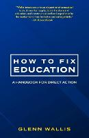 How to Fix Education: A Handbook for Direct Action (Paperback)