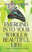 Emerging Into Your Whole & Beautiful Life!