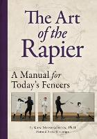 The Art of the Rapier: A Manual for Today's Fencers (Paperback)