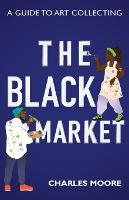 The Black Market: A guide to art collecting (Paperback)
