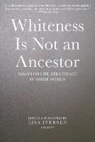 Whiteness Is Not an Ancestor: Essays on Life and Lineage by white Women (Paperback)