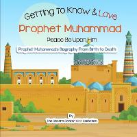 Getting to Know and Love Prophet Muhammad