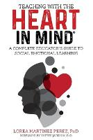 Teaching with the HEART in Mind: A Complete Educator's Guide to Social Emotional Learning (Paperback)