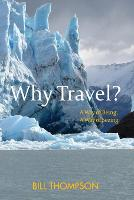 Why Travel?: A Way of Being, A Way of Seeing (Paperback)