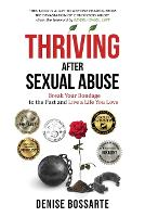 Thriving After Sexual Abuse: Break Your Bondage to the Past and Live a Life You Love (Paperback)