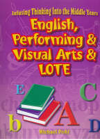 English, Performing & Visual Arts & Lote: English, Performing and Visual Arts and Lote - Infusing thinking into the middle years (Paperback)