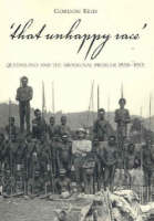 That Unhappy Race: Queensland and the Aboriginal Problem  1838-1901 (Paperback)