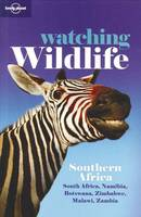 Lonely Planet Watching Wildlife Southern Africa: Southern Africa - South Africa, Namibia, Botswana, Zimbabwe, Malawi, Zambia - Travel Guide (Paperback)