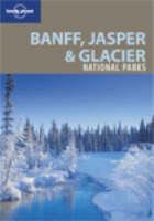 Banff, Jasper and Glacier National Parks - Lonely Planet National Parks Guides (Paperback)
