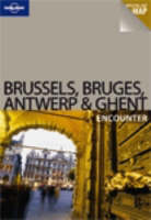 Brussels Bruges Antwerp and Ghent - Lonely Planet Encounter Guides (Paperback)